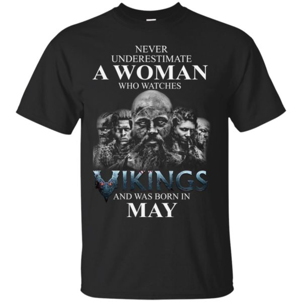 image 1303 600x600 - Never Underestimate A woman who watches Vikings and was born in May shirt