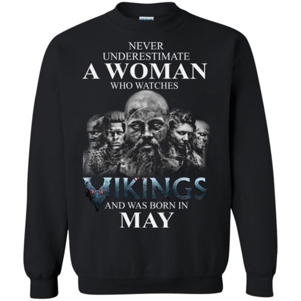 image 1309 600x600 - Never Underestimate A woman who watches Vikings and was born in May shirt