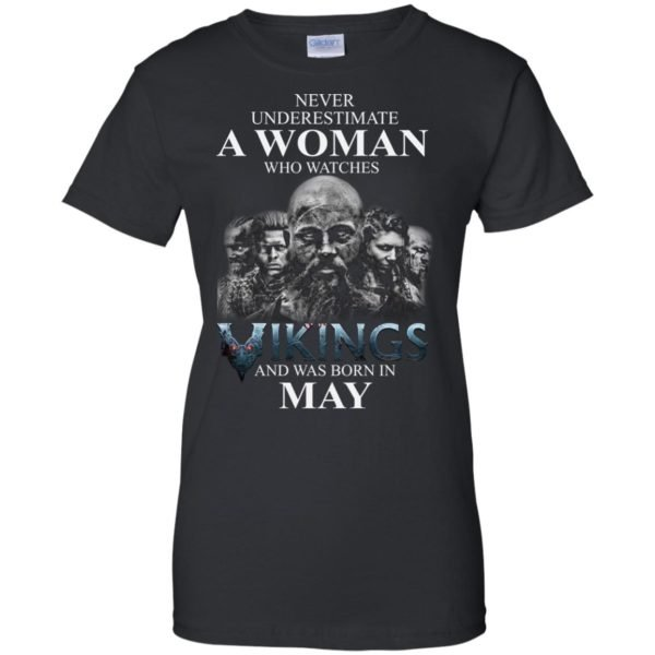 image 1313 600x600 - Never Underestimate A woman who watches Vikings and was born in May shirt