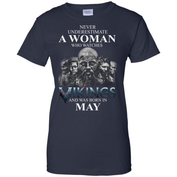 image 1314 600x600 - Never Underestimate A woman who watches Vikings and was born in May shirt