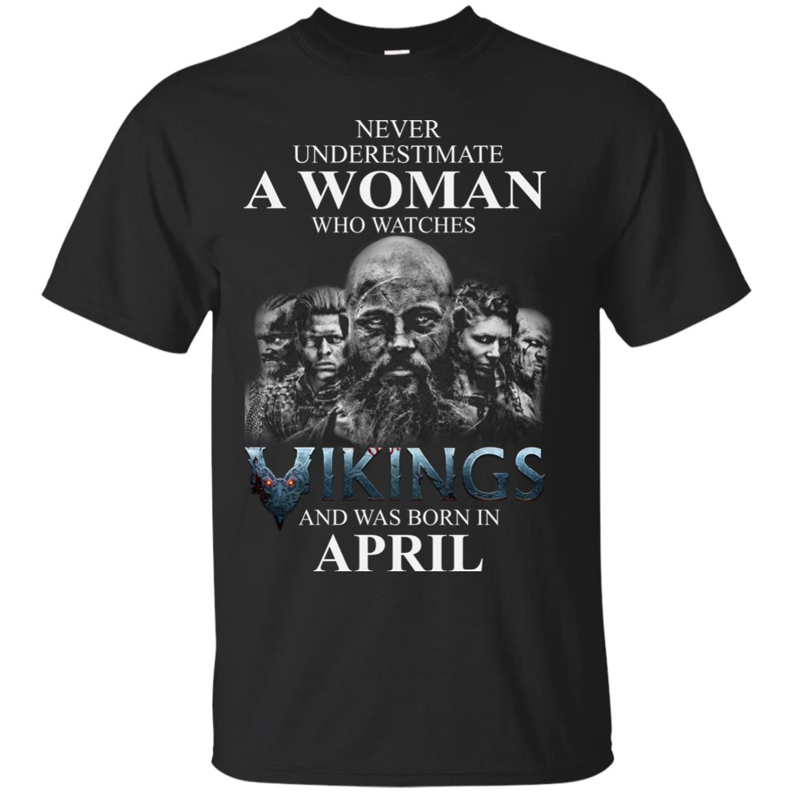 image 1315 - Never Underestimate A woman who watches Vikings and was born in April shirt