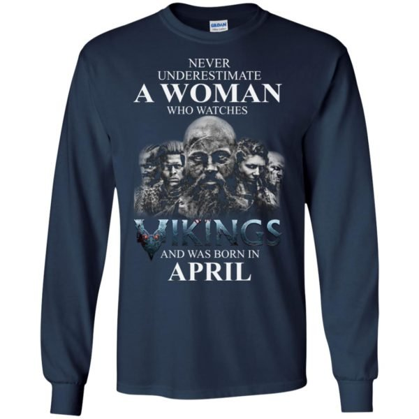 image 1318 600x600 - Never Underestimate A woman who watches Vikings and was born in April shirt