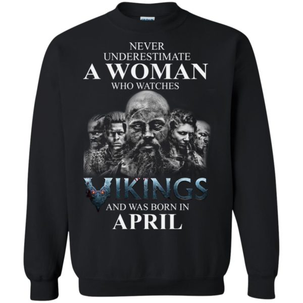 image 1321 600x600 - Never Underestimate A woman who watches Vikings and was born in April shirt