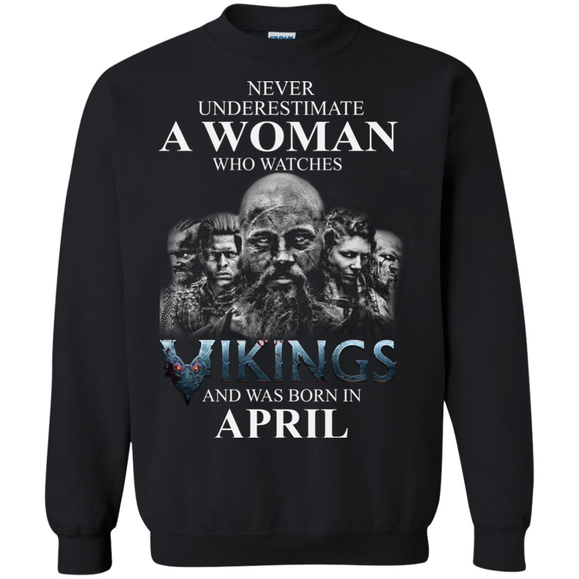 image 1321 - Never Underestimate A woman who watches Vikings and was born in April shirt