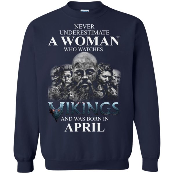 image 1322 600x600 - Never Underestimate A woman who watches Vikings and was born in April shirt
