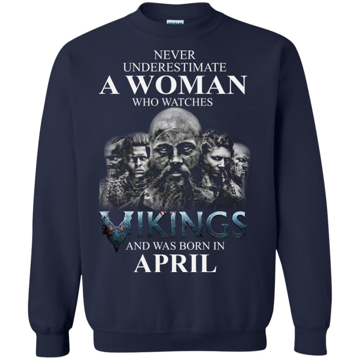 image 1322 - Never Underestimate A woman who watches Vikings and was born in April shirt