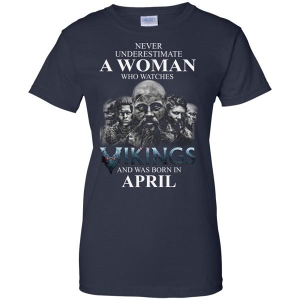 image 1326 600x600 - Never Underestimate A woman who watches Vikings and was born in April shirt