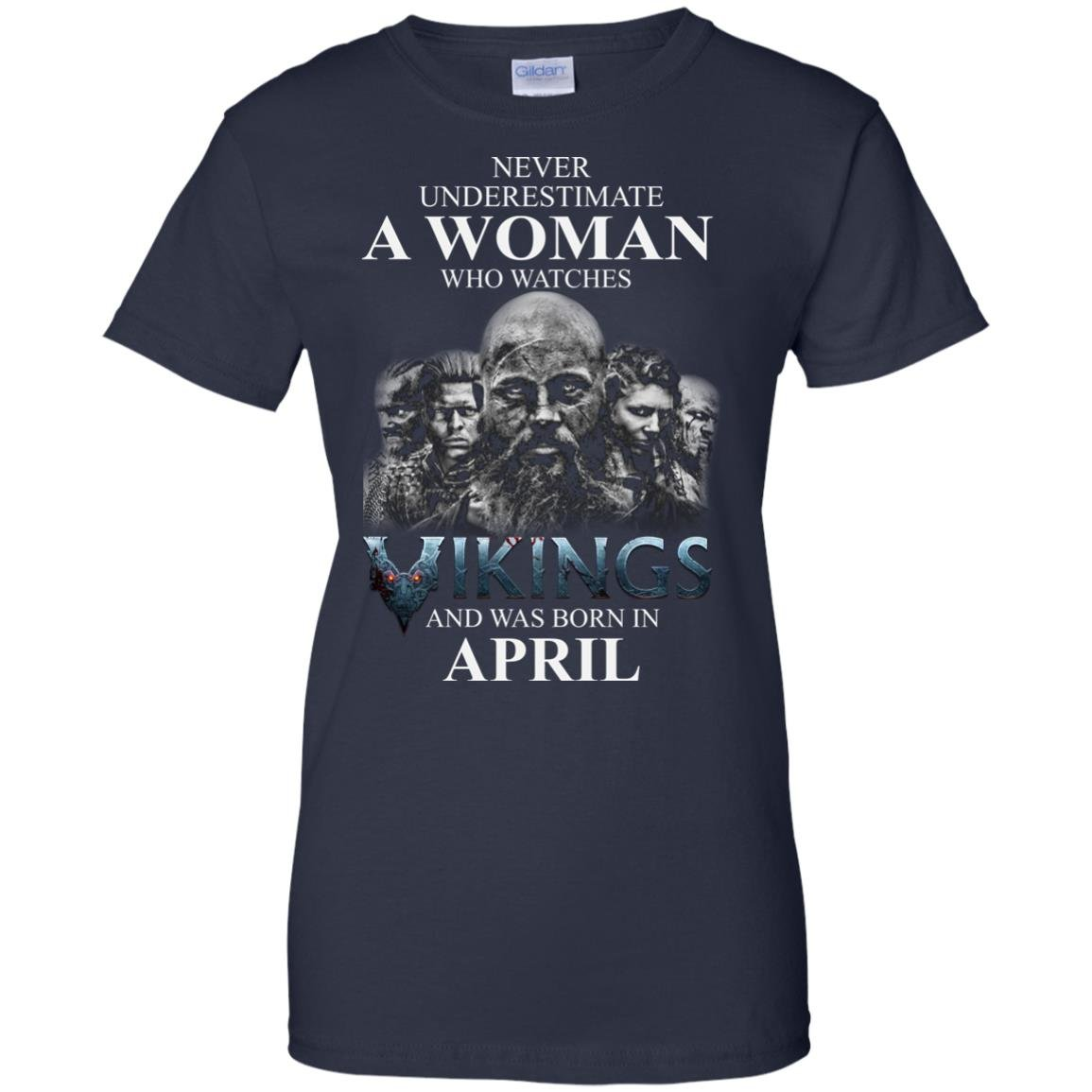 image 1326 - Never Underestimate A woman who watches Vikings and was born in April shirt