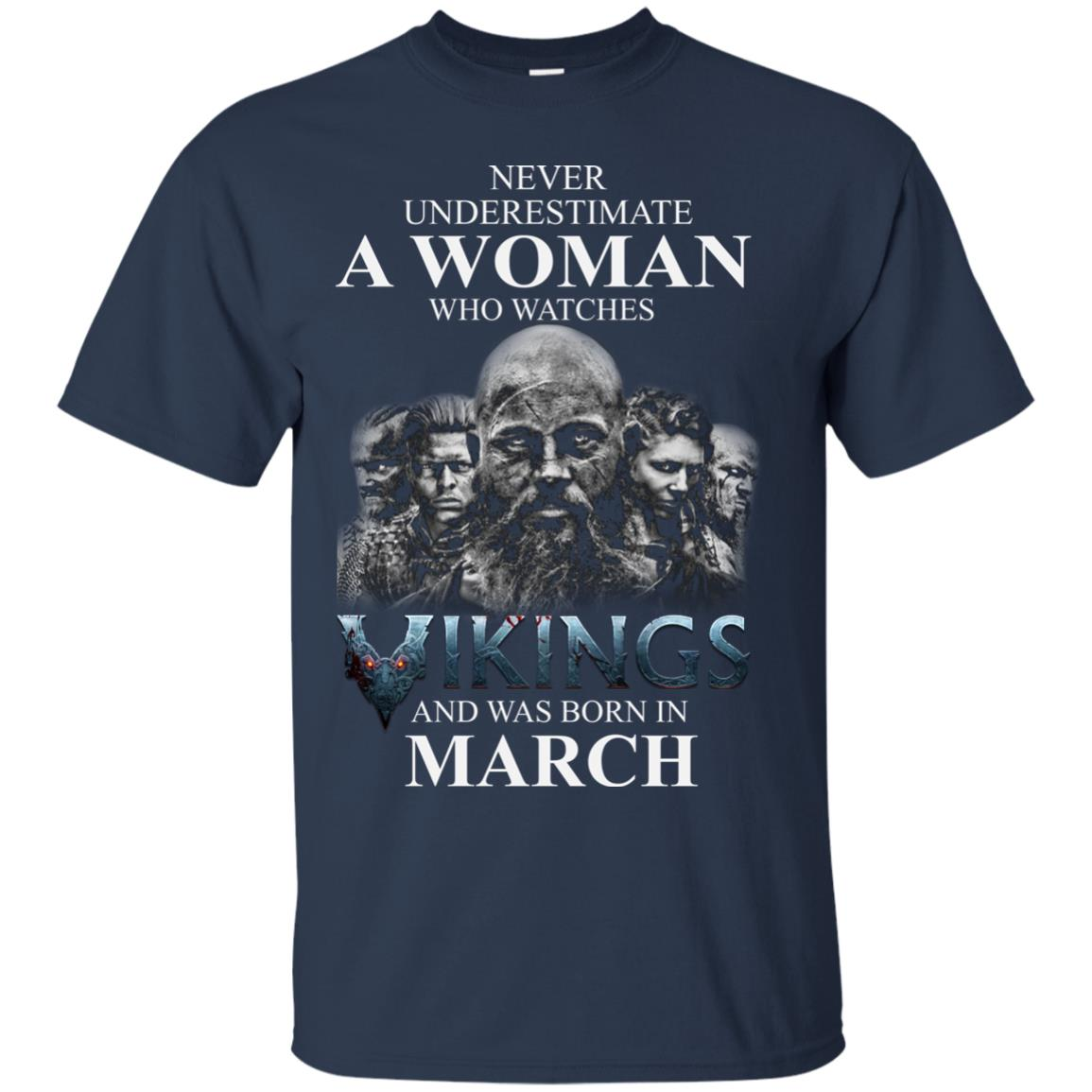 image 1328 - Never Underestimate A woman who watches Vikings and was born in March shirt
