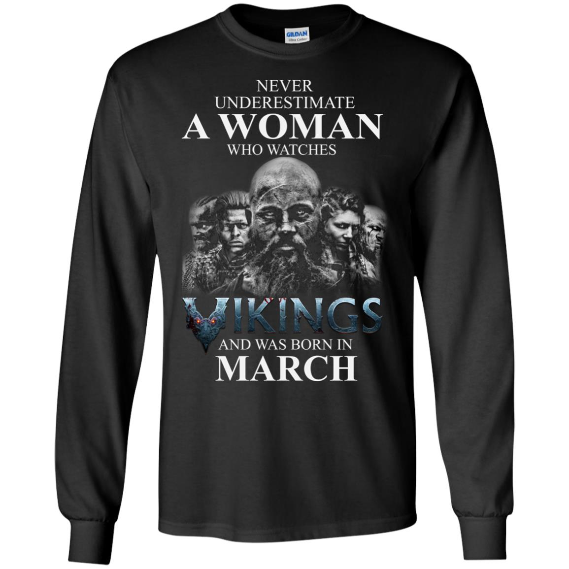 image 1329 - Never Underestimate A woman who watches Vikings and was born in March shirt