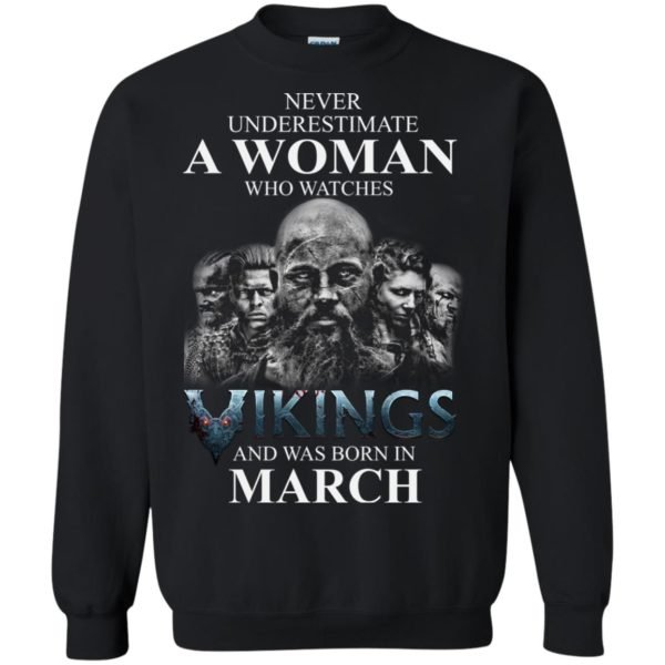 image 1333 600x600 - Never Underestimate A woman who watches Vikings and was born in March shirt