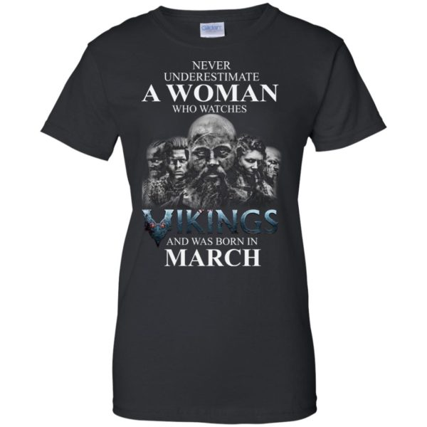 image 1337 600x600 - Never Underestimate A woman who watches Vikings and was born in March shirt