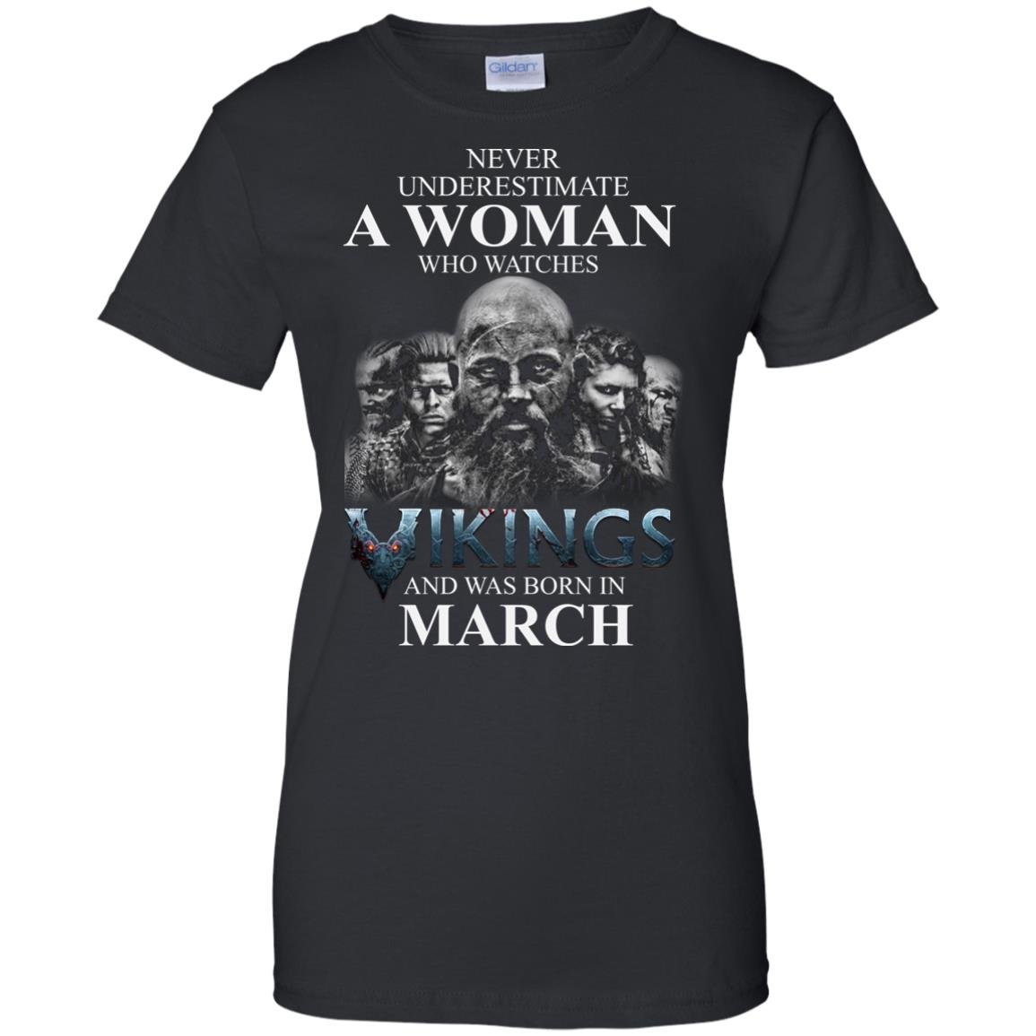 image 1337 - Never Underestimate A woman who watches Vikings and was born in March shirt