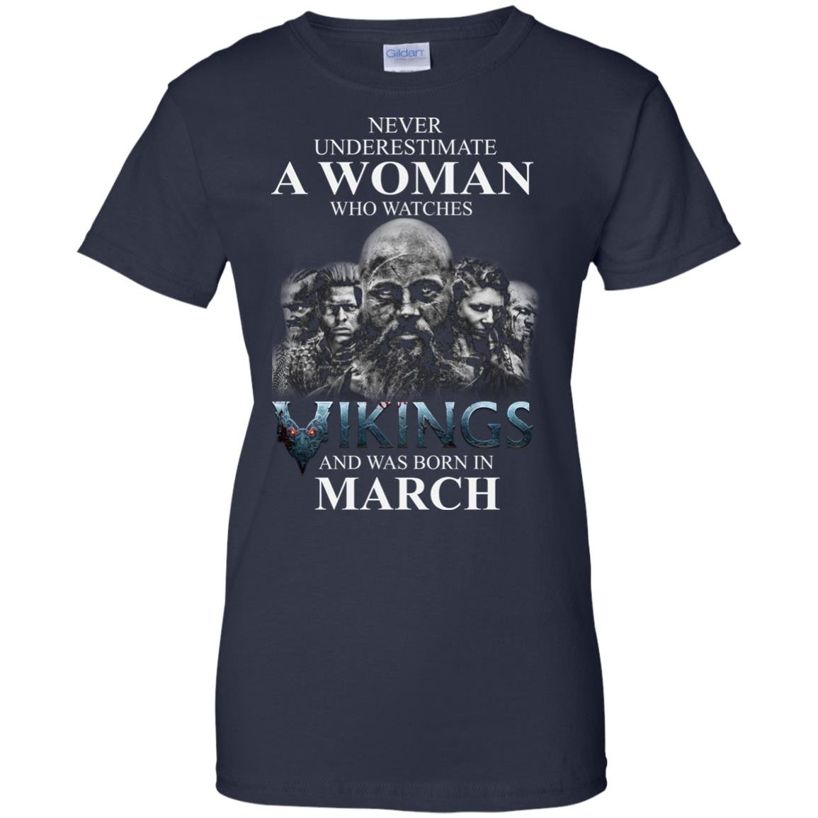 image 1338 - Never Underestimate A woman who watches Vikings and was born in March shirt