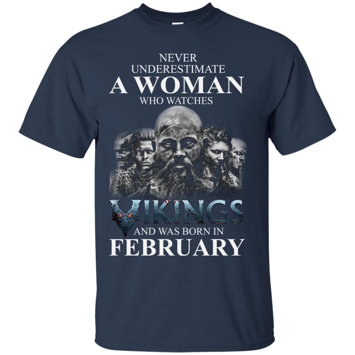 image 1340 - Never Underestimate A woman who watches Vikings and was born in February shirt