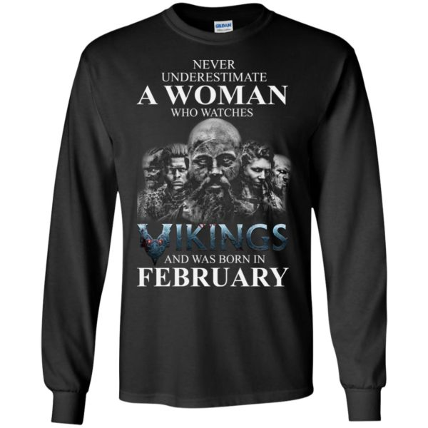 image 1341 600x600 - Never Underestimate A woman who watches Vikings and was born in February shirt
