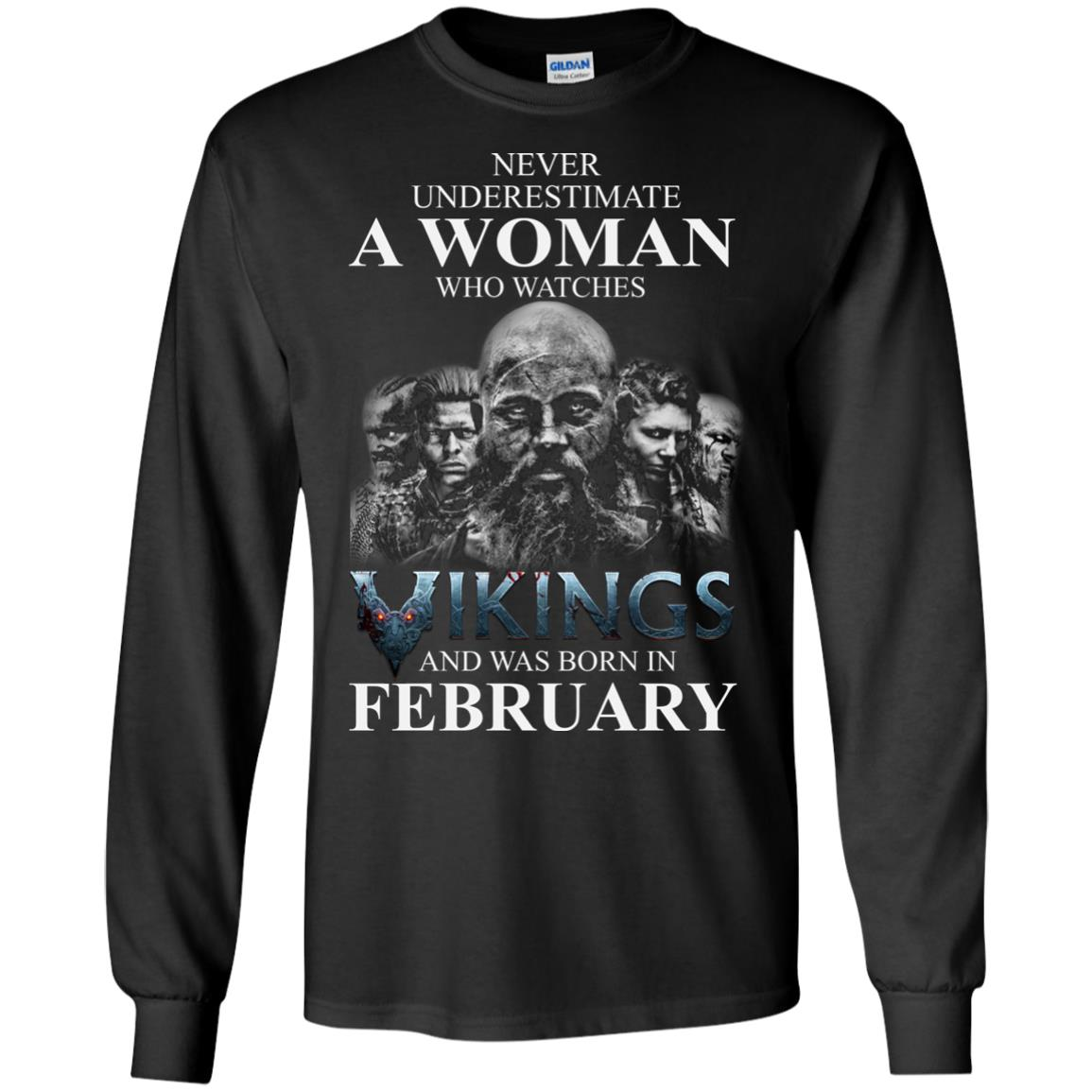 image 1341 - Never Underestimate A woman who watches Vikings and was born in February shirt