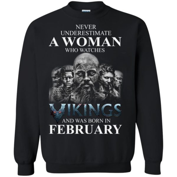 image 1345 600x600 - Never Underestimate A woman who watches Vikings and was born in February shirt