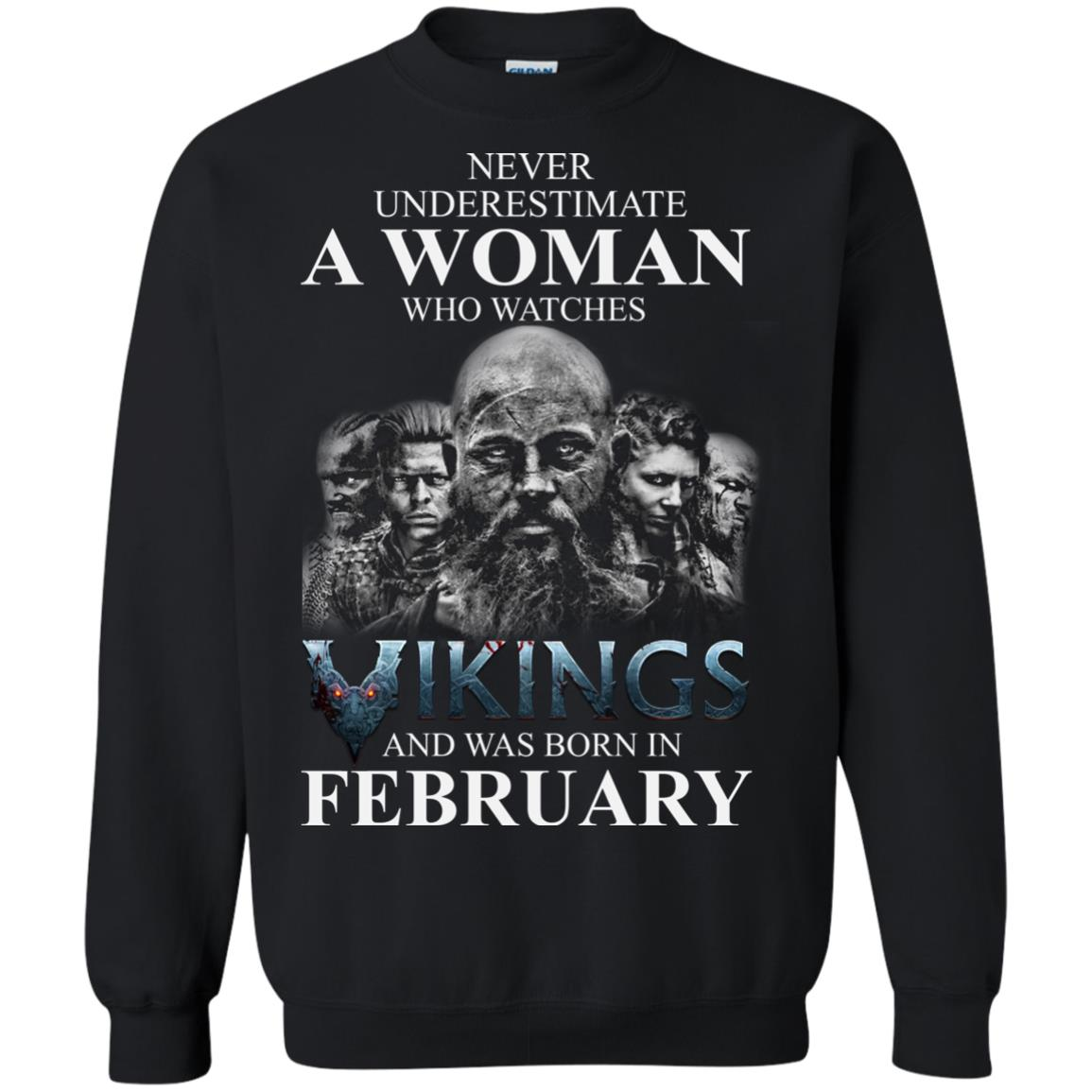 image 1345 - Never Underestimate A woman who watches Vikings and was born in February shirt