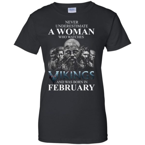 image 1349 600x600 - Never Underestimate A woman who watches Vikings and was born in February shirt