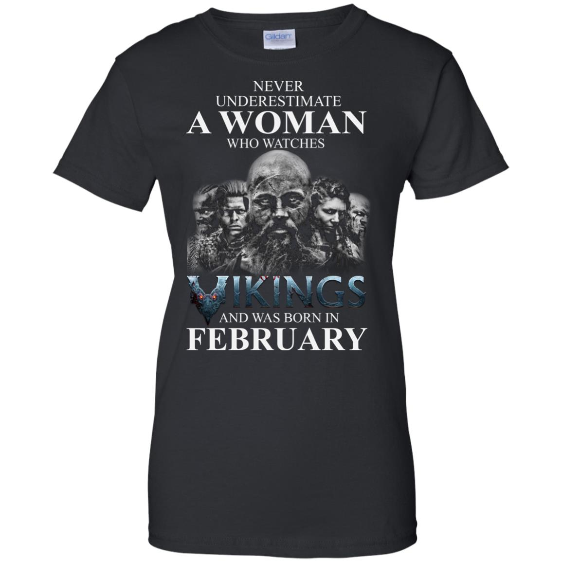 image 1349 - Never Underestimate A woman who watches Vikings and was born in February shirt