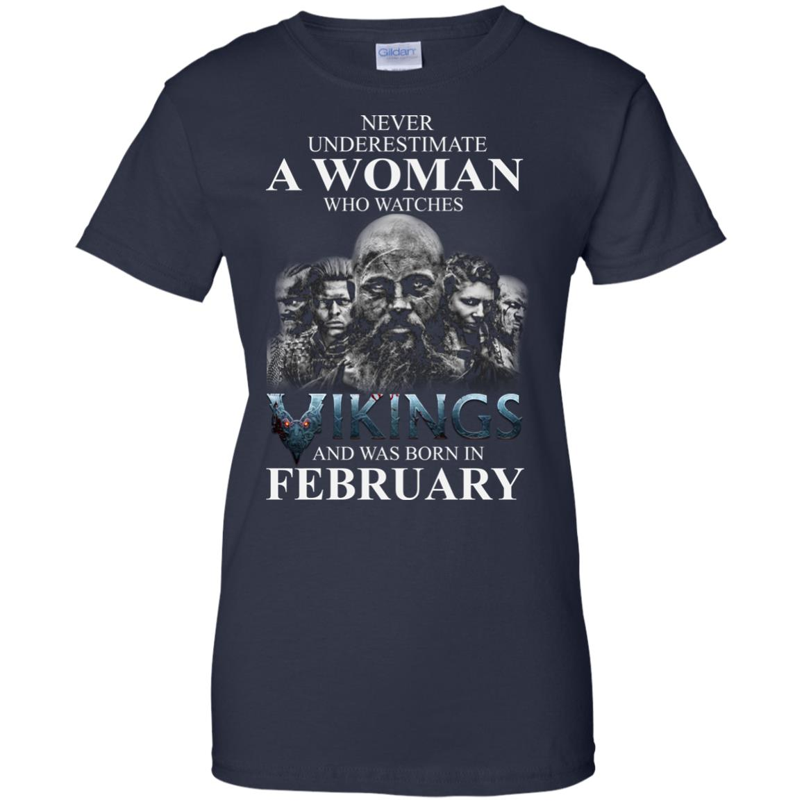 image 1350 - Never Underestimate A woman who watches Vikings and was born in February shirt