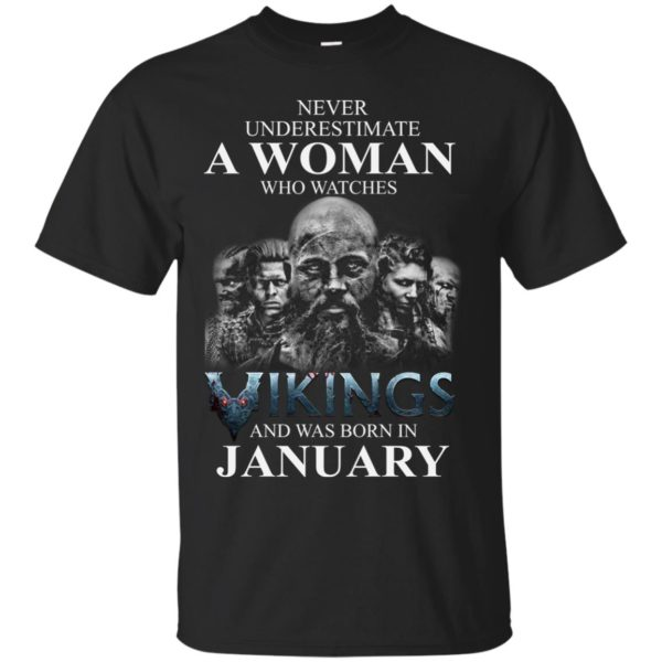 image 1351 600x600 - Never Underestimate A woman who watches Vikings and was born in January shirt