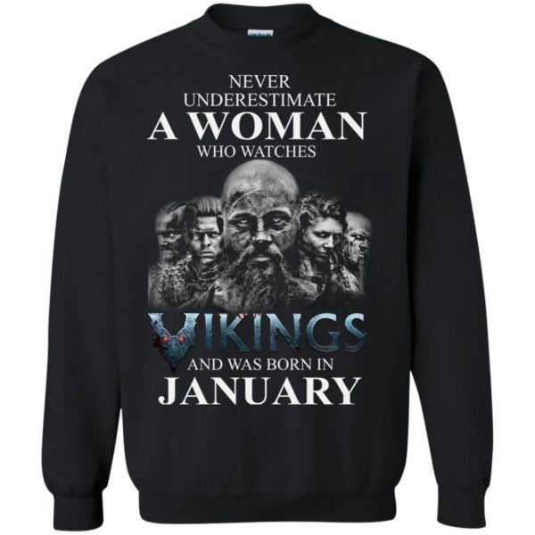 image 1357 600x600 - Never Underestimate A woman who watches Vikings and was born in January shirt