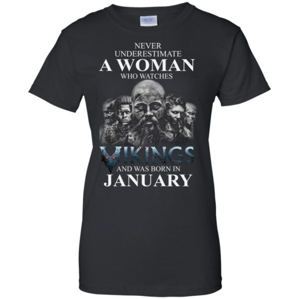 image 1361 600x600 - Never Underestimate A woman who watches Vikings and was born in January shirt