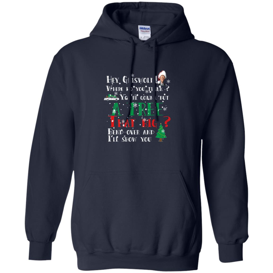 image 169 - Hey Griswold where do you think you are gonna put a tree that big bend over Christmas sweater