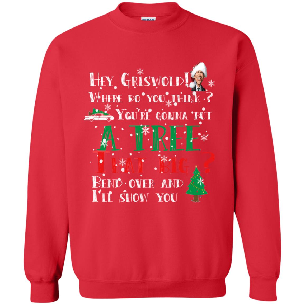 image 172 - Hey Griswold where do you think you are gonna put a tree that big bend over Christmas sweater