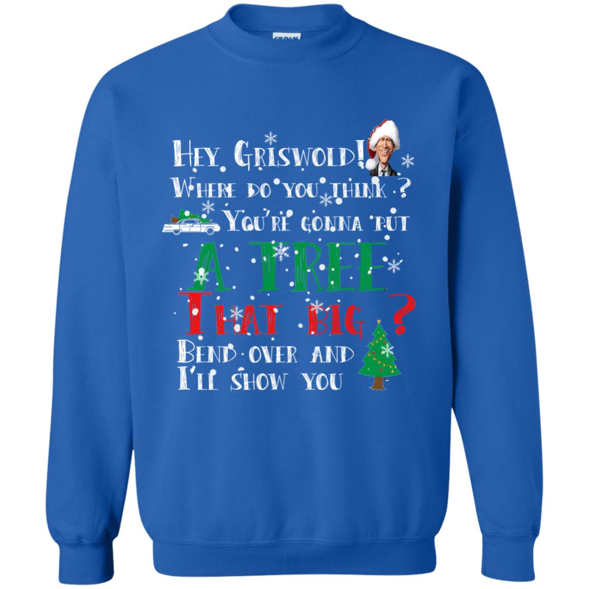 image 174 - Hey Griswold where do you think you are gonna put a tree that big bend over Christmas sweater
