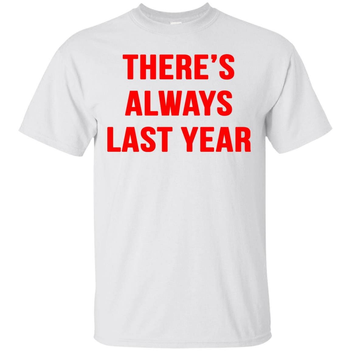 image 1915 - There's always last year t-shirt, long sleeve