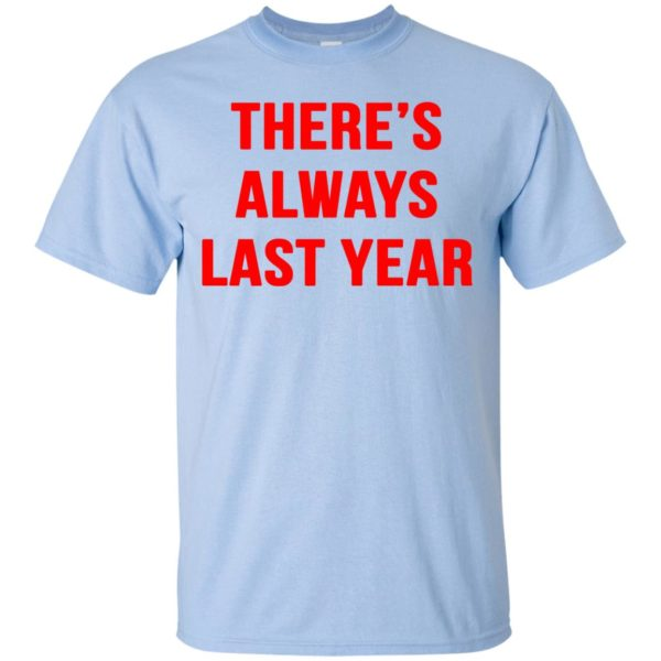 image 1916 600x600 - There's always last year t-shirt, long sleeve