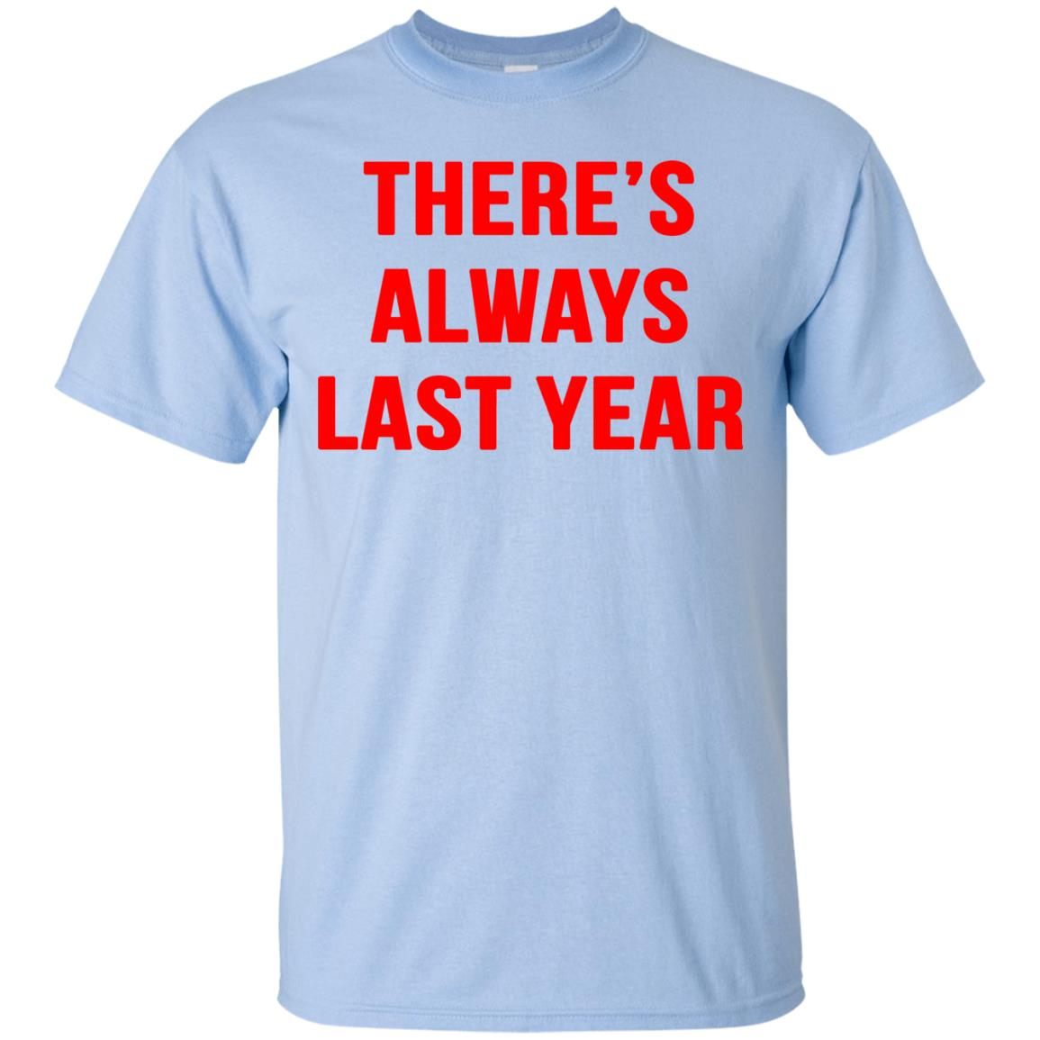 image 1916 - There's always last year t-shirt, long sleeve
