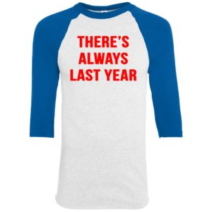 image 1917 300x300 - There's always last year t-shirt, long sleeve