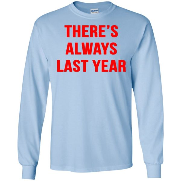 image 1919 600x600 - There's always last year t-shirt, long sleeve