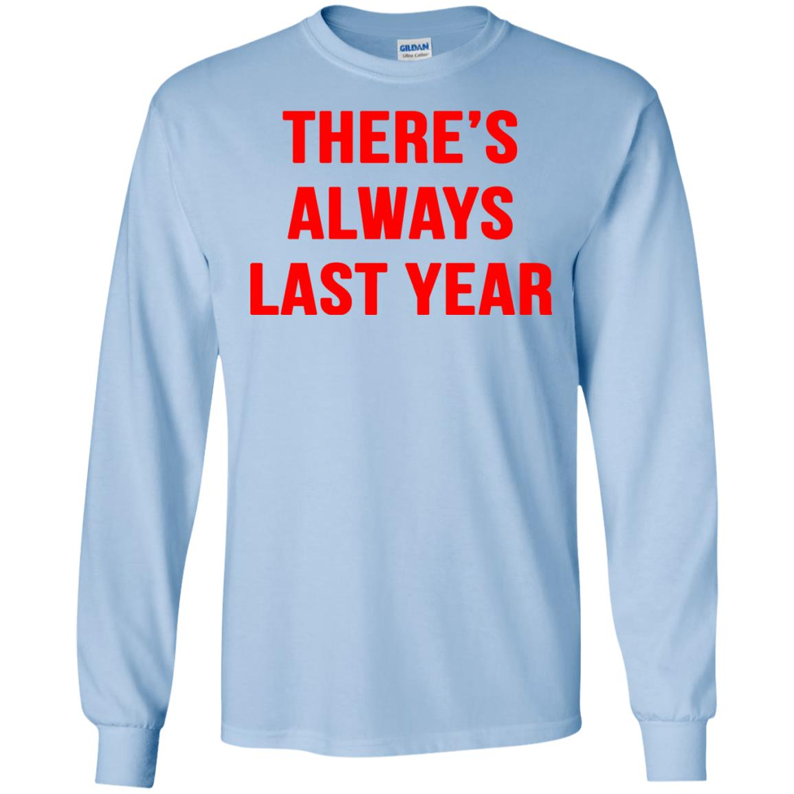 image 1919 - There's always last year t-shirt, long sleeve