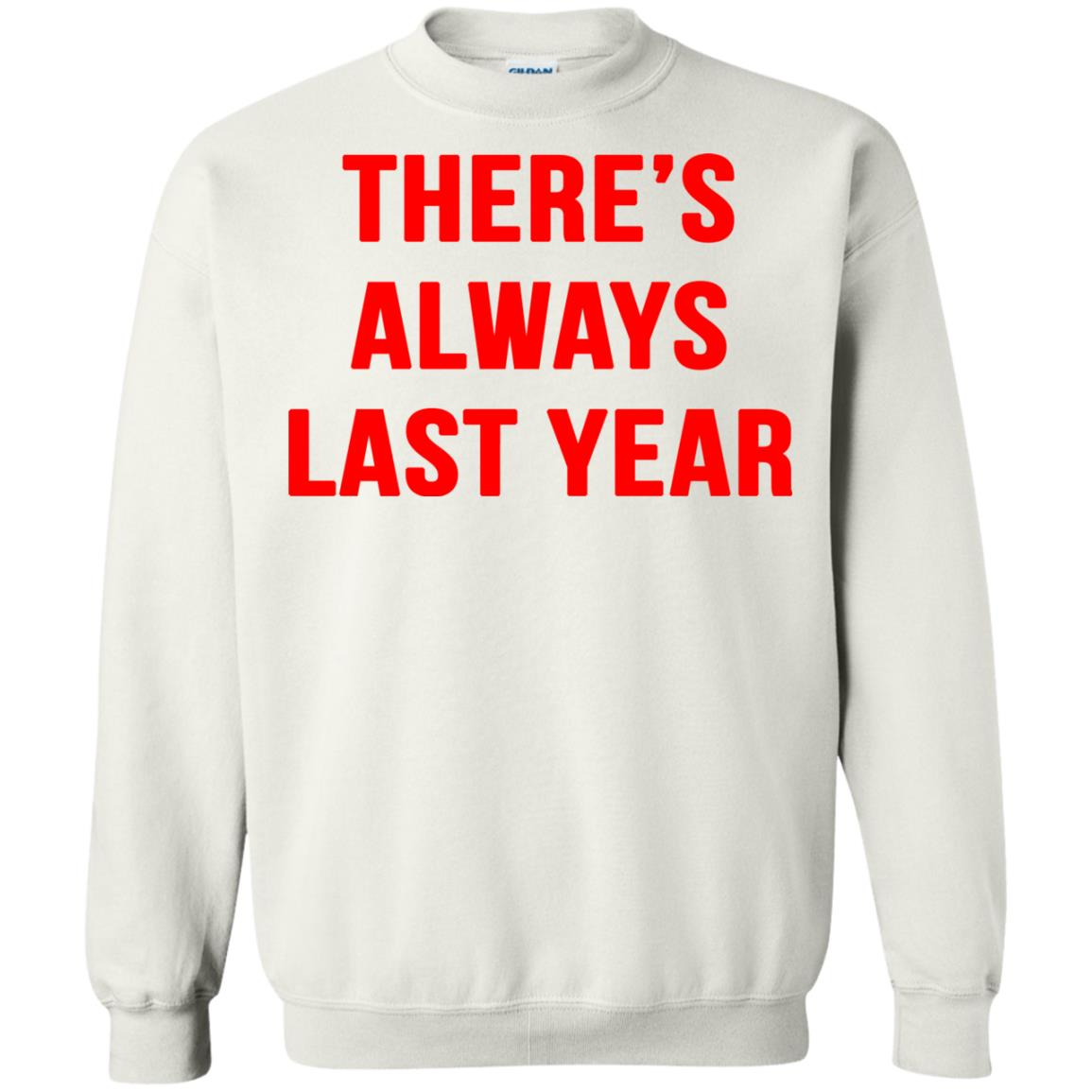 image 1922 - There's always last year t-shirt, long sleeve