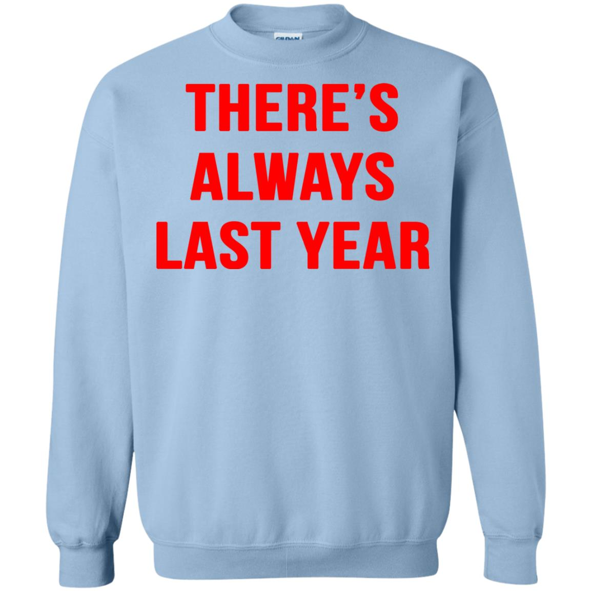 image 1923 - There's always last year t-shirt, long sleeve