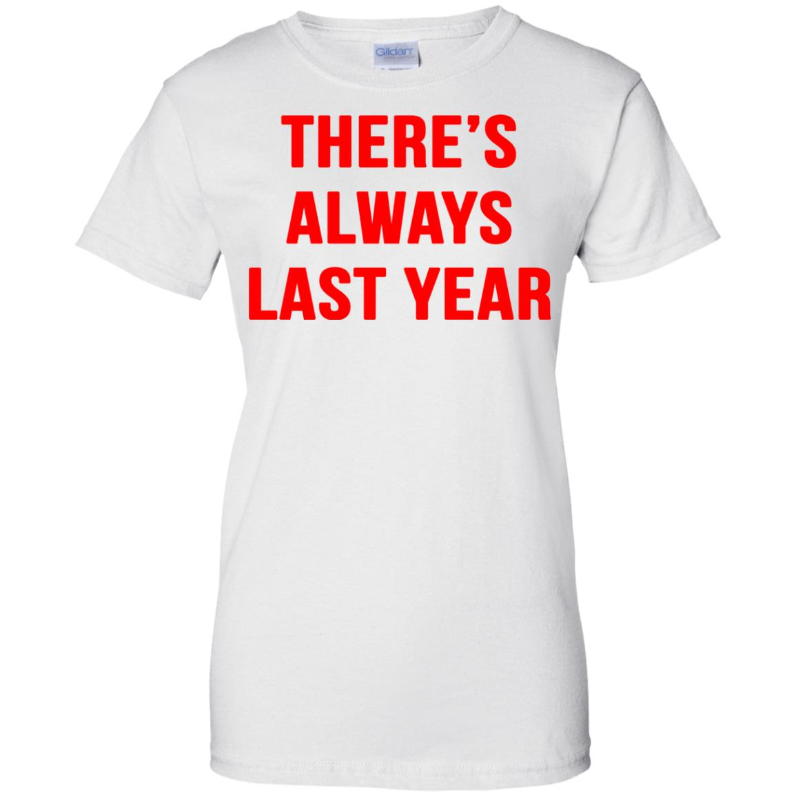 image 1924 - There's always last year t-shirt, long sleeve