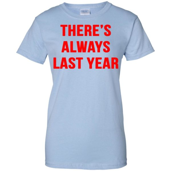 image 1925 600x600 - There's always last year t-shirt, long sleeve