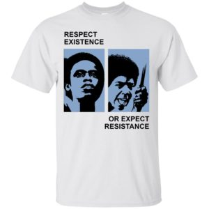 image 2312 300x300 - Respect existence or expect resistance shirt (white)