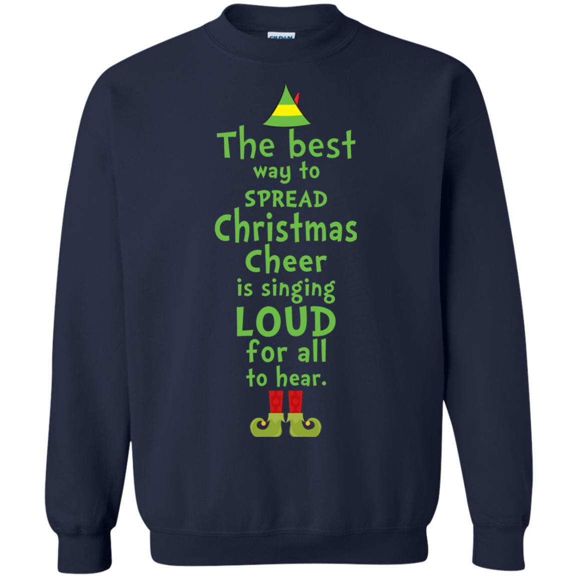 image 2462 - The best way to spread Christmas cheer is singing loud for all to hear Sweater, Shirt