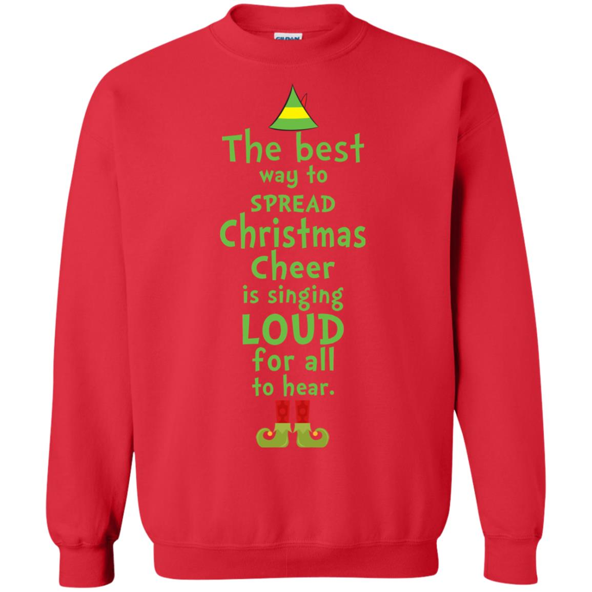 image 2463 - The best way to spread Christmas cheer is singing loud for all to hear Sweater, Shirt