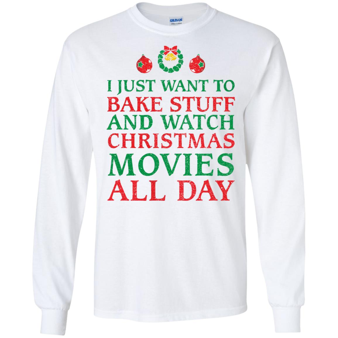 image 2697 - I Just Want to Bake Stuff and Watch Christmas Movie All Day Sweater, Ugly Sweatshirts