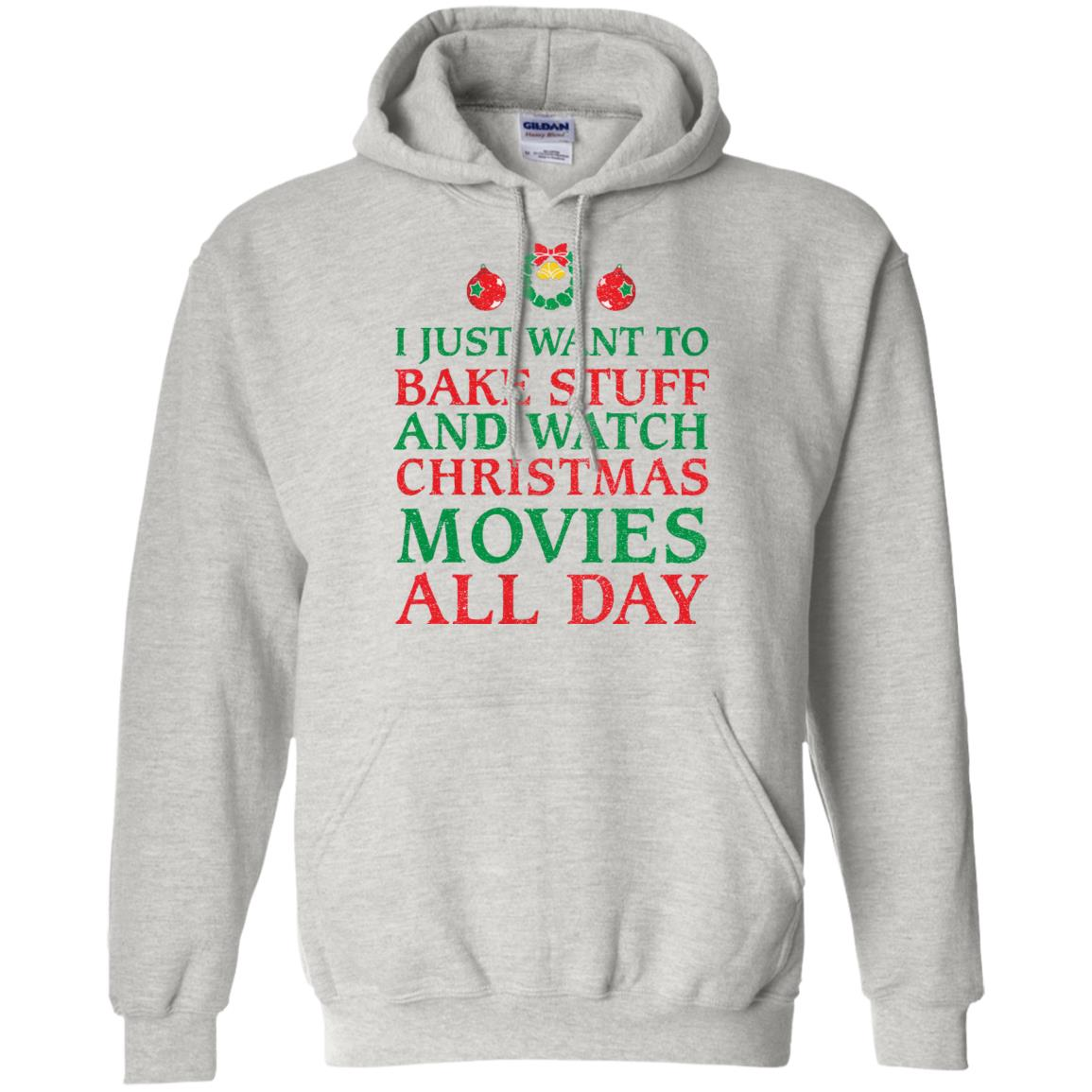 image 2698 - I Just Want to Bake Stuff and Watch Christmas Movie All Day Sweater, Ugly Sweatshirts