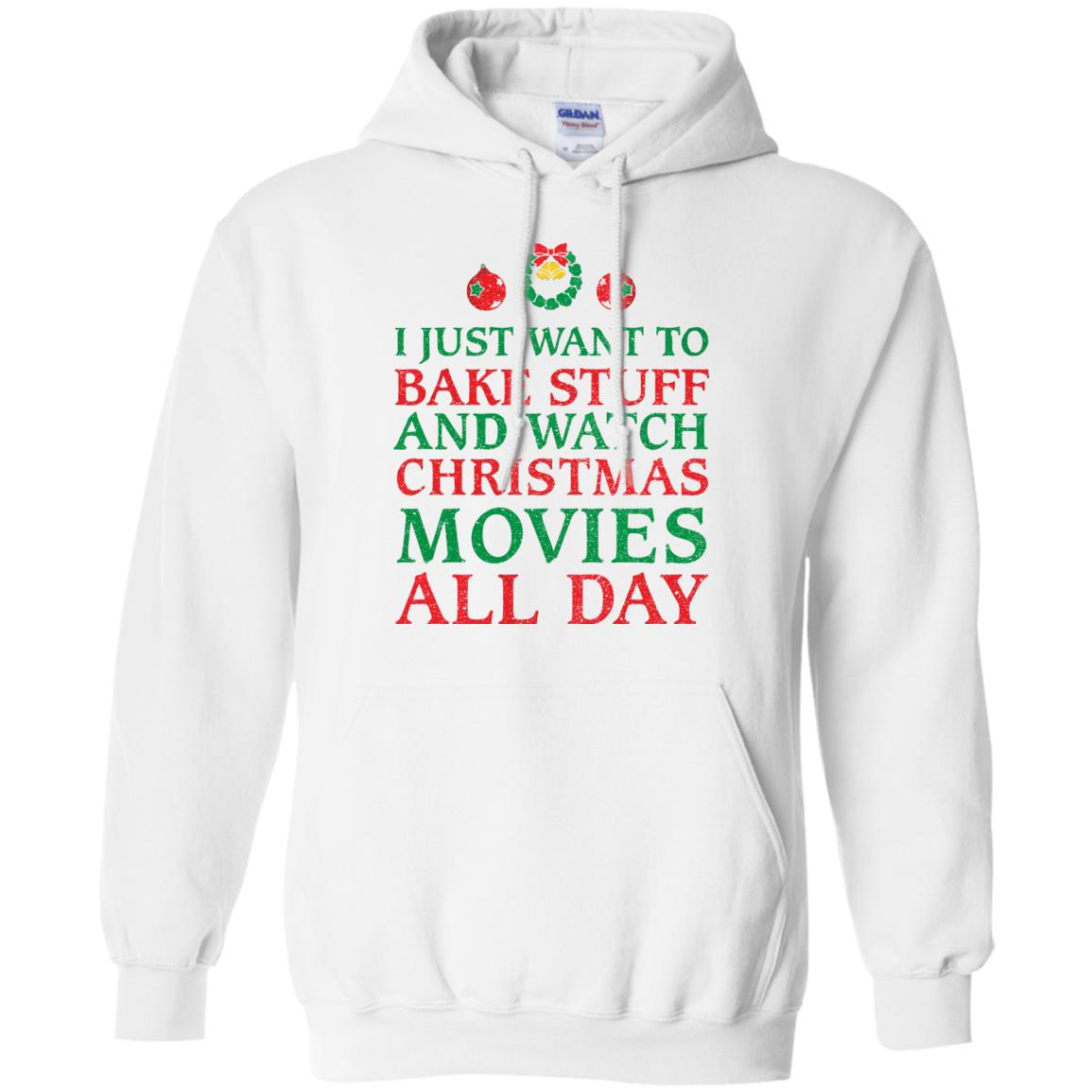 image 2699 - I Just Want to Bake Stuff and Watch Christmas Movie All Day Sweater, Ugly Sweatshirts