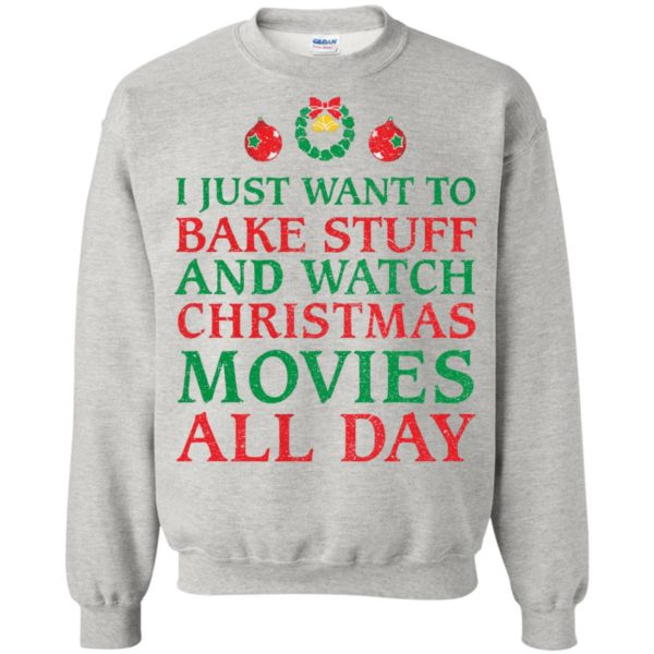 image 2700 600x600 - I Just Want to Bake Stuff and Watch Christmas Movie All Day Sweater, Ugly Sweatshirts