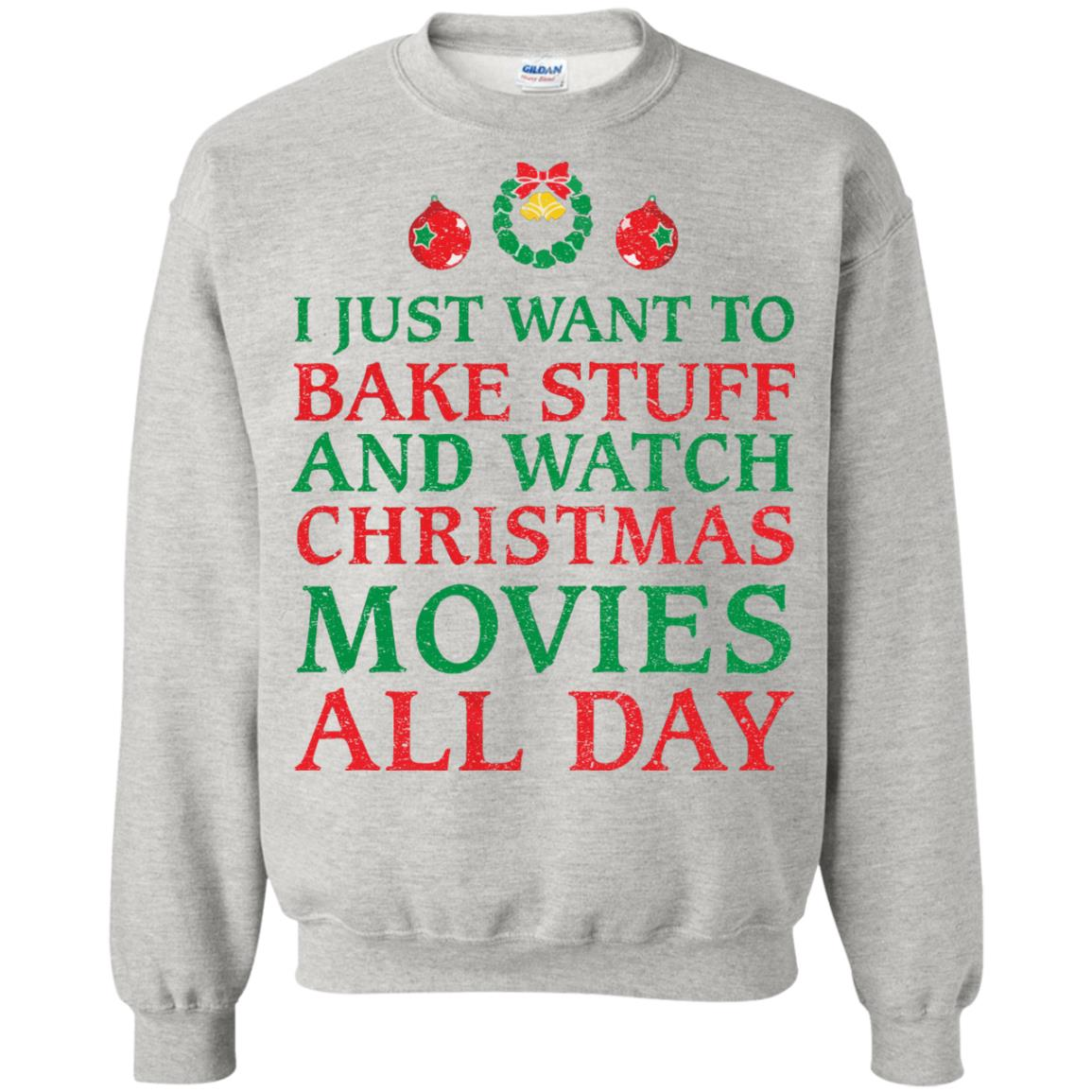 image 2700 - I Just Want to Bake Stuff and Watch Christmas Movie All Day Sweater, Ugly Sweatshirts